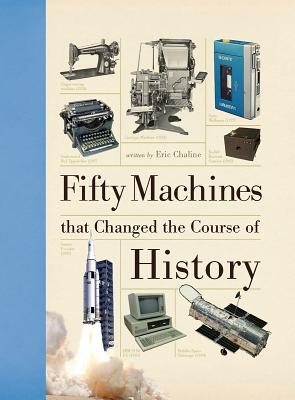 Fifty Machines that Changed the Course of History, Chaline, Eric