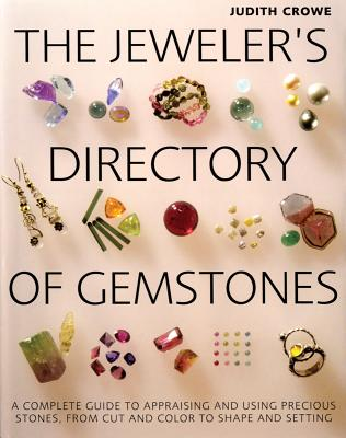 Image for The Jeweler's Directory of Gemstones: A Complete Guide to Appraising and Using Precious Stones From Cut and Color to Shape and Settings