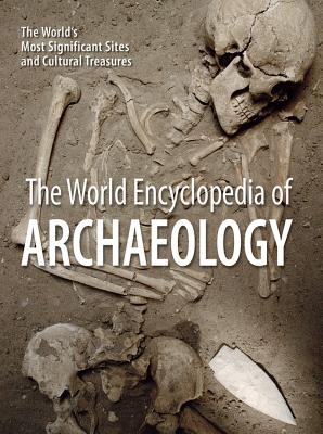 Image for The World Encyclopedia of Archaeology: The World's Most Significant Sites and Cultural Treasures