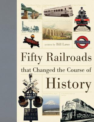 Fifty Railroads that Changed the Course of History, Bill Laws