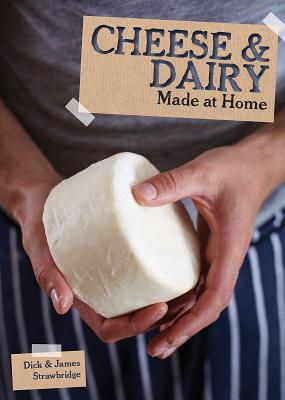 Cheese and Dairy (Made at Home), Strawbridge, Dick; Strawbridge, James