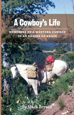 Image for A Cowboy's Life; Memories of a Western Cowboy in an Empire of Grass