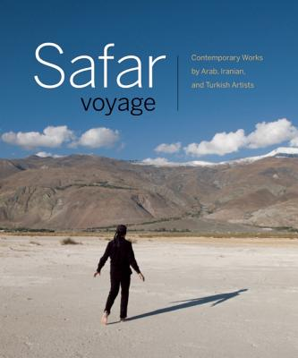 Image for SAFAR VOYAGE CONTEMPORARY WEORKS BY ARAB, IRANIAN AND TURKISH ARTISTS