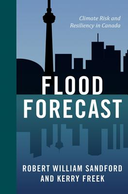 Image for Flood Forecast: Climate Risk and Resiliency in Canada (An RMB Manifesto) (Rmb Manifestos)