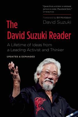 The David Suzuki Reader: A Lifetime of Ideas from a Leading Activist and Thinker, Suzuki, David