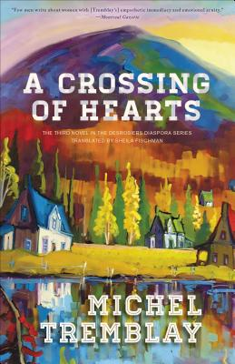 A Crossing of Hearts (The Desrosiers Diaspora), Tremblay, Michel