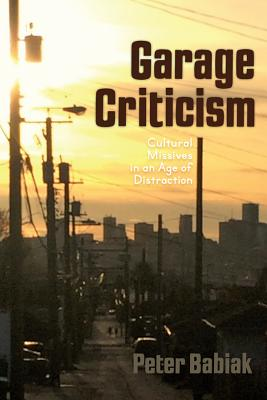 Image for Garage Criticism: Cultural Missives in an Age of Distraction
