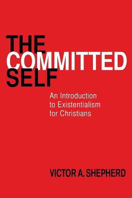 Image for The Committed Self: An Introduction to Existentialism for Christians