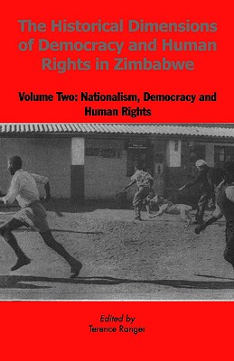 HISTORICAL DIMENSIONS OF DEMOCRACY AND HUMAN RIGHTS IN ZIMBABWE : VOLUME TWO : NATIONALISM, DEMOCRACY AND HUMAN RIGHTS, RANGER, TERENCE, EDITOR