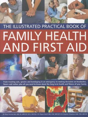 The Illustrated Practical Book of Family Health & First Aid: From treating cuts, sprains and bandaging in an emergency to making decisions on ... long-term health and fitness of your family, Fermie, Peter; Keech, Pippa; Shepherd, Stephen