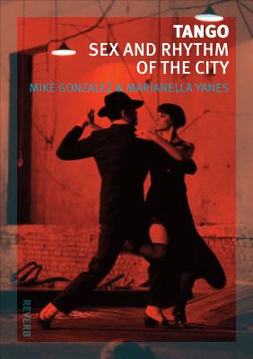 Image for Tango: Sex and Rhythm of the City (Reaktion Books - Reverb)