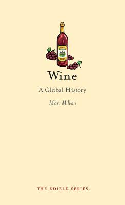Wine: A Global History (Reaktion Books - Edible), Marc Millon