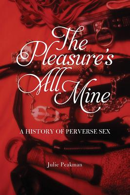 Image for The Pleasure's All Mine: A History of Perverse Sex