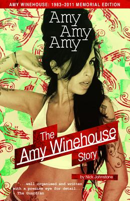 Amy Amy Amy: The Amy Winehouse Story Updated Edition, Johnstone, Nick