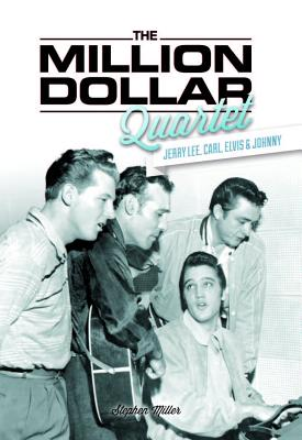 The Million Dollar Quartet: Jerry Lee, Carl, Elvis & Johnny, Miller, Stephen