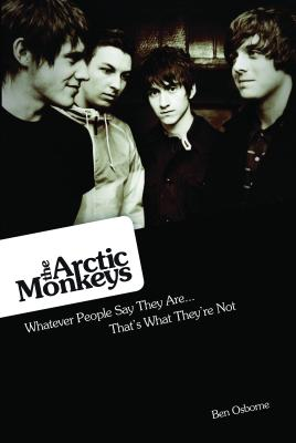 Arctic Monkeys: What People Say They Are, They're Not, Osborne, Ben