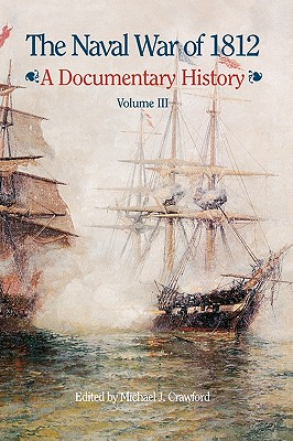 The Naval War of 1812: A Documentary History, Volume III, 1813-1814, Crawford, Michael J.; Naval Historical Center; U.S. Department of the Navy