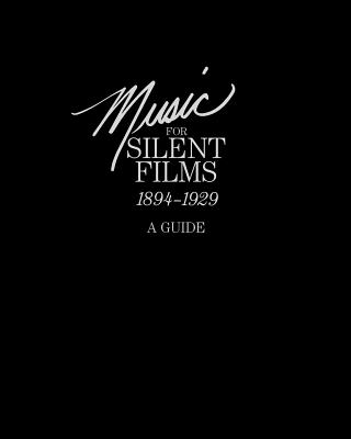 Music for Silent Films 1894-1929: A Guide, Anderson, Gillian B.; Bowser, Eileen; Library of Congress