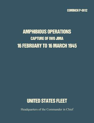 Amphibious Operations: Capture of Iwo Jima, 16 February to 16 March 1945., HQ Commander in Chief; United States Fleet