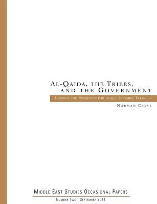 Al-Qaida. the Tribes. and the Government: Lessons and Prospects for Iraq's Unstable Triangle (Middle East Studies Occasional Papers Number Two), Cigar, Norman; Marine Corps University Press