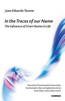 Image for In the Traces of our Name: The Influence of Given Names in Life (IPA: Psychoanalytic Ideas and Applications)