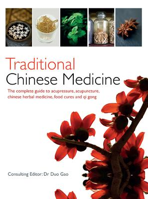 Image for Traditional Chinese Medicine: The Complete Guide to Acupressure, Acupuncture, Chinese Herbal Medicine, Food Cures and Qi Gong