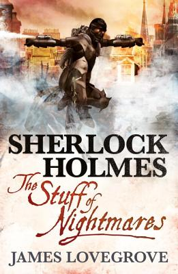 Sherlock Holmes - The Stuff of Nightmares, James Lovegrove