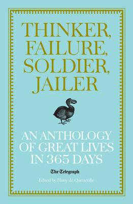 Image for Thinker, Failure, Soldier, Jailer: An Anthology of Great Lives in 365 Days - The Telegraph (Telegraph Books)