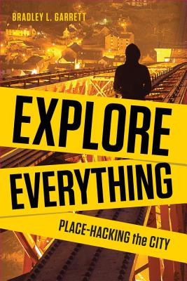 Image for Explore Everything: Place-Hacking the City