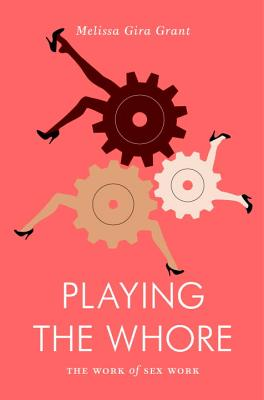 Image for Playing the Whore: The Work of Sex Work