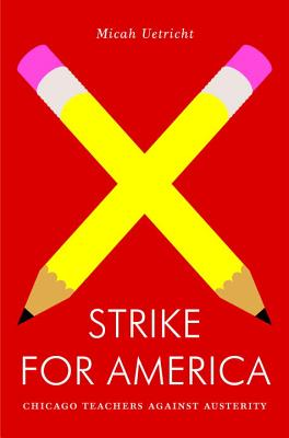 Strike for America: Chicago Teachers Against Austerity (Jacobin), Uetricht, Micah