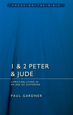 1 & 2 Peter & Jude: Christians Living in an Age of Suffering (Focus on the Bible), Paul Gardner