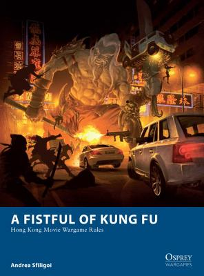 Image for A Fistful of Kung Fu: Hong Kong Movie Wargame Rules (Osprey Wargames)