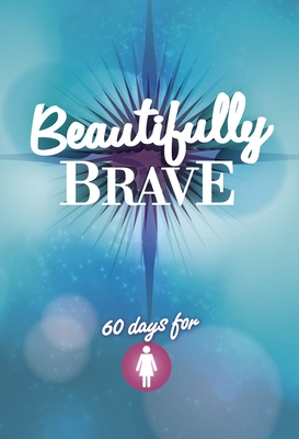 Image for Beautifully Brave: 60 Days for Girls