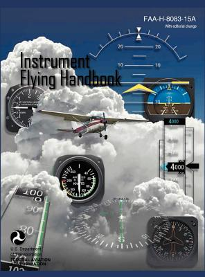 Instrument Flying Handbook (FAA-H-8083-15a) (Revised Edition), Federal Aviation Administration; U. S. Department of Transportation; Flight Standards Service