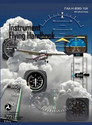 Instrument Flying Handbook (FAA-H-8083-15a) (Revised Edition), Federal Aviation Administration; U. S. Department of Transportation; Flight Standards Service