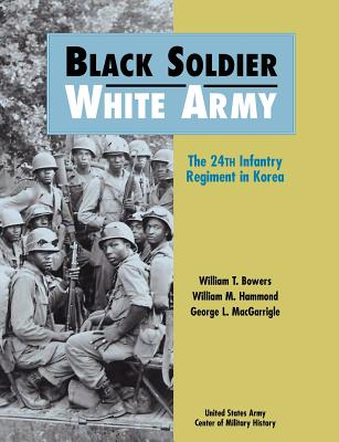 Black Soldier - White Army: The 24th Infantry Regiment in Korea, Bowers, William T.; Center of Military History, US Army