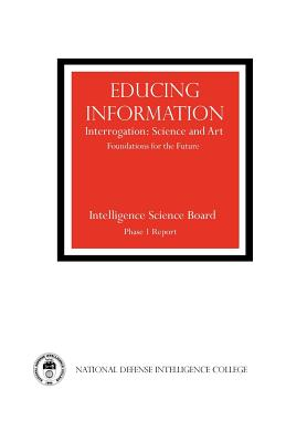 Educing Information: Interrogration Science and Art, Intelligence Science Board; National Defense Intelligence College; Central Intelligence Agency