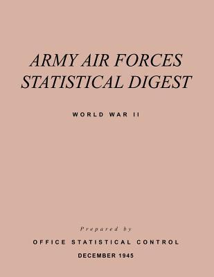 Army Air Forces Statistical Digest World War II, Army Air Forces; Office of the Statistical Control