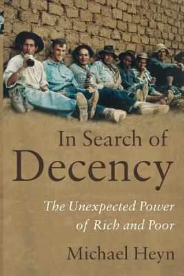 In Search of Decency: The Unexpected Power of Rich and Poor, Heyn, Michael