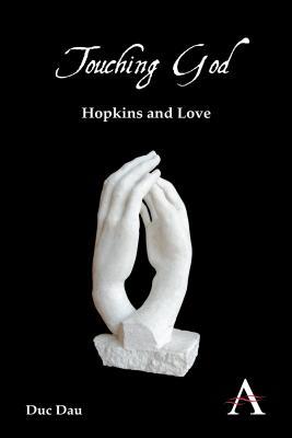 Touching God: Hopkins and Love (Anthem Nineteenth-Century Series), Dau, Duc