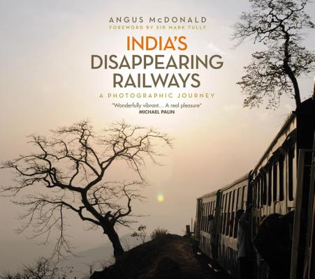 Image for India's Disappearing Railways: A Photographic Journey