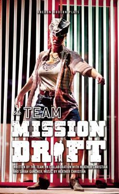 Mission Drift (Oberon Modern Plays), The TEAM; Christian, Heather; Gancher, Sarah