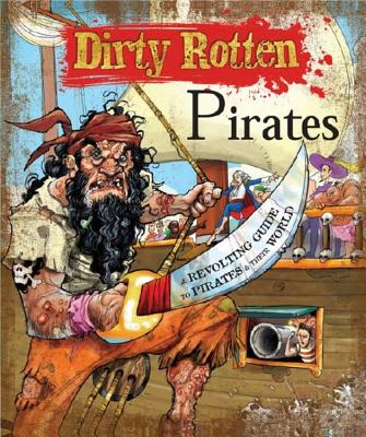 Image for Dirty Rotten Pirates: A Truly Revolting Guide to Pirates & Their World