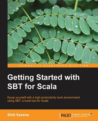Getting Started with SBT for Scala, Saxena, Shiti