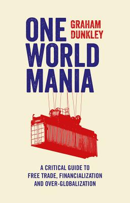 Image for One World Mania: A Critical Guide to Free Trade, Financialization and Over-Globalization