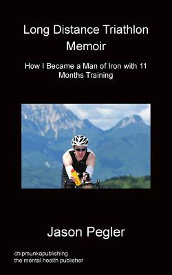 Image for Long Distance Triathlon Memoir - How I Became a Man of Iron with 11 Months Training