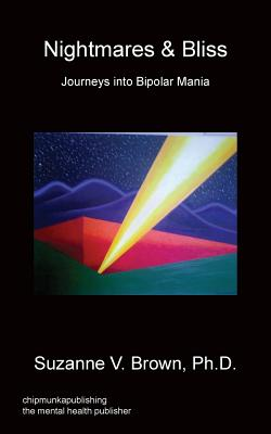 Nightmares & Bliss - Journeys Into Bipolar Mania, Brown, Ph. D. Suzanne V.