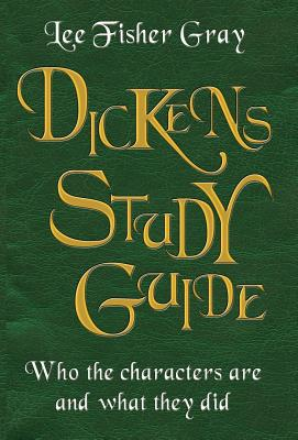Dickens Study Guide: Who the characters are and what they did, Fisher Gray, Lee