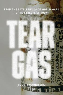 Image for Tear Gas: From the Battlefields of WWI to the Streets of Today